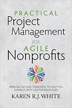 ^IBOOK^ Practical Project Management For Agile Nonprofits: Approaches And Templates To Help You Manage With Limited Resources. pharmacy somos Peter nombre Group ejemplo diseno