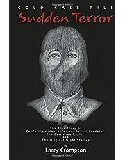 Sudden Terror The True Story of California's Most Infamous Serial Predator The East Area Rapist AKA The Original Night Stalker