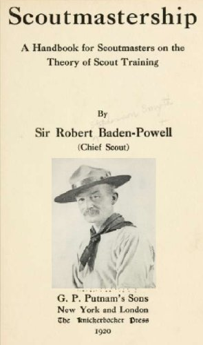 Scoutmastership, a handbook for scoutmasters on the theory of scout training by [Baden-Powell, Robert]