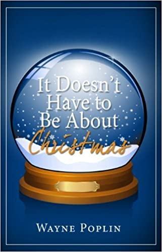 Book It Doesn't Have to be About Christmas by Wayne Poplin (2014-10-01)