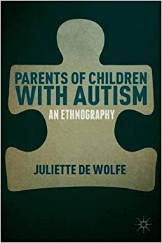 Book Parents of Children with Autism: An Ethnography by Juliette de Wolfe (2014-07-10)
