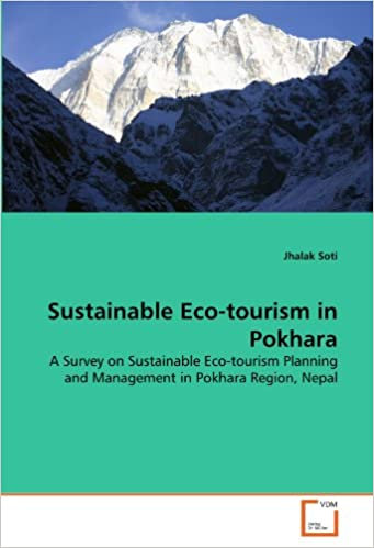 Sustainable Eco Tourism In Pokhara A Survey On Sustainable Eco Tourism Planning And Management In Pokhara Region Nepal Soti Jhalak 9783639329858 Amazon Com Books