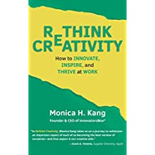 Rethink Creativity: How to Innovate, Inspire, and Thrive at Work