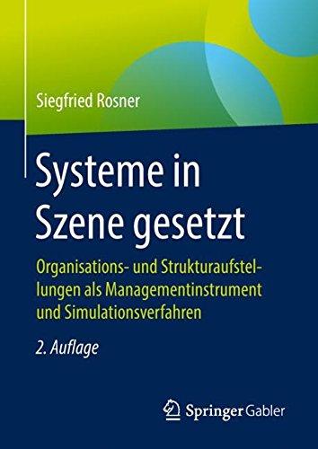 Systeme in Szene gesetzt: Organisations- und Strukturaufstellungen als Managementinstrument und Simulationsverfahren