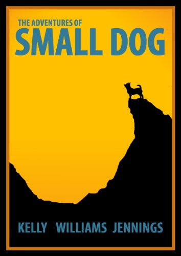 DOG DAY AFTERNOONS: Story No. 2 in The Adventures of Small Dog