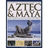 The Complete Illustrated History of the Aztec & Maya