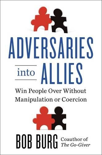 Adversaries into Allies: Win People Over Without Manipulation or Coercion ()