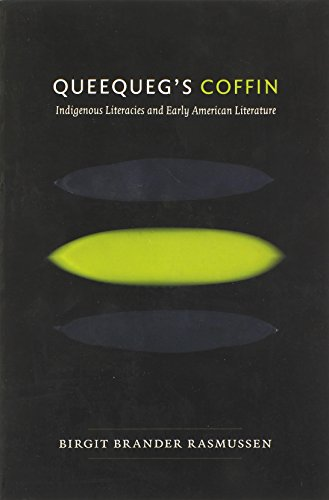 Queequeg's Coffin: Indigenous Literacies And Early American Literature