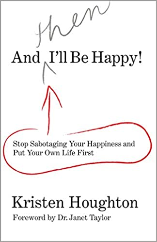 Stop Sabotaging Your Happiness And Put Your Own Life First: Kristen  Houghton, Dr. Janet Taylor: 9780762754335: Amazon.com: Books
