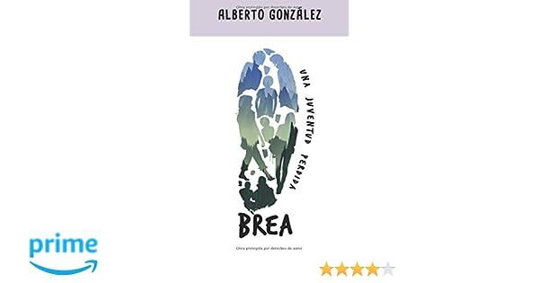 Amazon.com: Brea: Una juventud perdida (Spanish Edition) (9781530647583): Alberto González Ortiz: Books