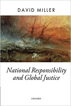 National Responsibility and Global Justice (Oxford Political Theory) by David Miller (2012-07-05)