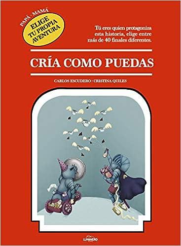 Cría Como Puedas: Papá · Mamá. Elige Tu Propia Aventura por Carlos Escudero Arás epub