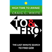 To & Fro: The last minute search to find God (High Time to Awake Book 16)