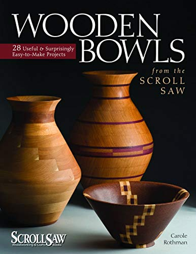 (Wooden Bowls from the Scroll Saw: 28 Useful and Surprisingly Easy-to-Make Projects (Fox Chapel Publishing) Make Beautiful Vessels from Wood Without a Lathe (Scroll Saw Woodworking & Crafts Book))