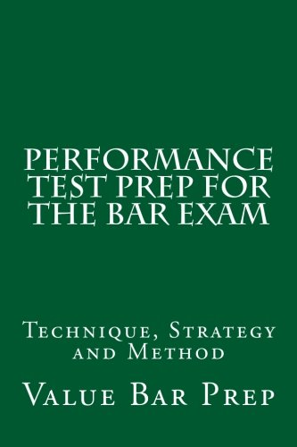 Performance Test Prep For The Bar Exam: Technique, Strategy and Method
