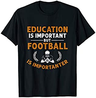 [Featured] Education Important But Football Importanter Funny Football in ALL styles | Size S - 5XL