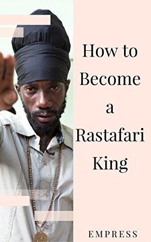 How to Become a Rastafari King: 90 Principles & Tips for Men to Convert to Rastafari