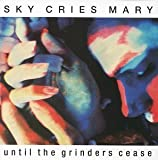 Until the Grinders Cease by Sky Cries Mary (2000-10-30)