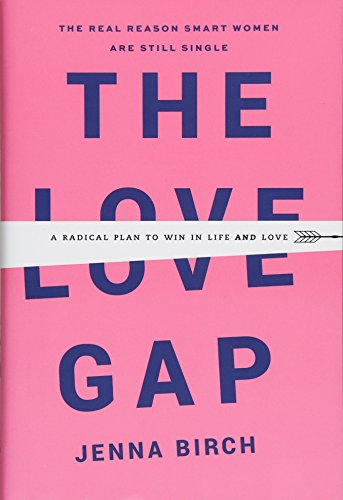 The Love Gap: A Radical Plan to Win in Life and Love by Grand Central Life & Style