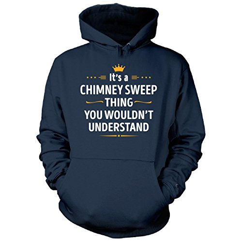Chimney Sweep Thing You Wouldn't Understand Cool Gift - Hoodie Navy (Fashion Chimney Hood)