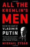 All the Kremlin's Men: Inside the Court of Vladimir Putin