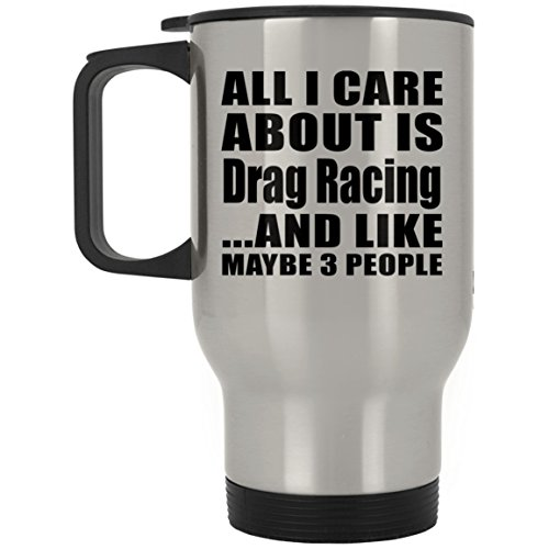 - Designsify All I Care About is Drag Racing - Silver Travel Mug Insulated Tumbler Stainless Steel - Fun-ny Gift for Friend Mom Dad Kid Son Daughter Mother's Father's Day Birthday Anniversary