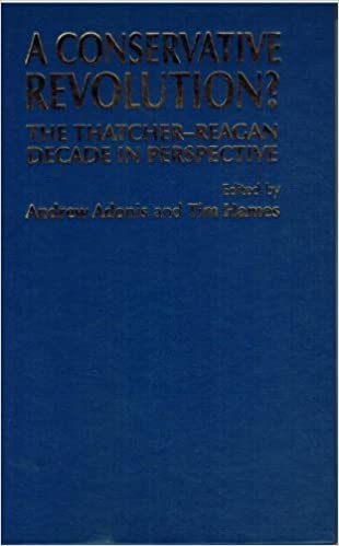 A Conservative Revolution?: The Thatcher-Reagan Decade in