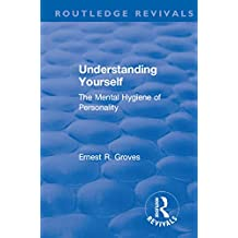 Revival: Understanding Yourself: The Mental Hygiene of Personality (1935) (Routledge Revivals) (English Edition)