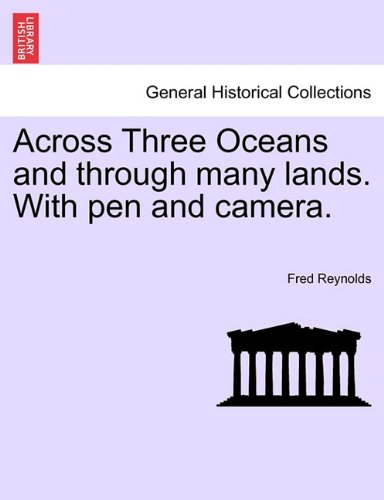 Download Across Three Oceans and through many lands. With pen and camera. PDF