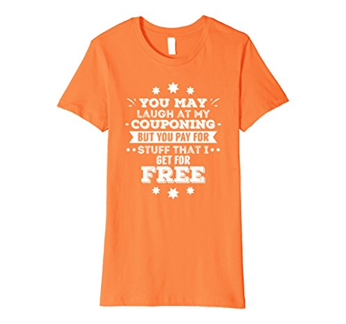 Womens You May Laugh at My Coupons But You Pay for What I Get Free XL - Shops The At Orange