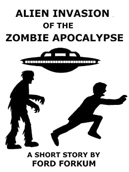 Alien Invasion of the Zombie Apocalypse by [Forkum, Ford]