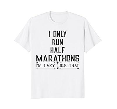 I Only Run Half Marathons Funny Shirt for Women and Girls