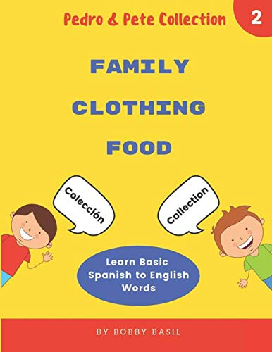 Learn Basic Spanish to English Words: Family • Clothing • Food (Pedro & Pete Books for Kids ()