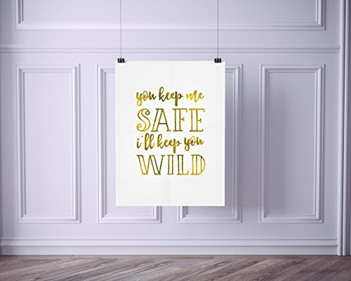 You Keep Me Safe I'll Keep You Wild | Printed Gold Typography Art Print (Wild Printed)