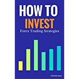 How to Invest: Forex Trading Strategies (Create Wealth, Building Wealth, Timing the Market, How to Day Trade for a Living, Day Trading Strategies, How ... in Stocks) (Millionaire Mind Saga Book 4)