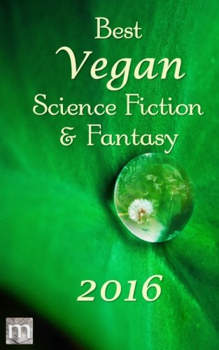 Best Vegan Science Fiction and Fantasy of 2016 (Best Vegan SFF)