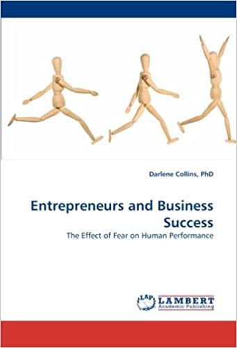 Entrepreneurs and Business Success: The Effect of Fear on Human Performance