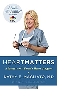 Heart Matters: A Memoir of a Female Heart Surgeon by [Magliato Md, Kathy]