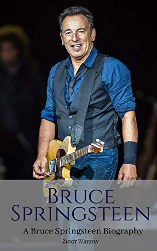 BRUCE SPRINGSTEEN: A Bruce Springsteen Biography