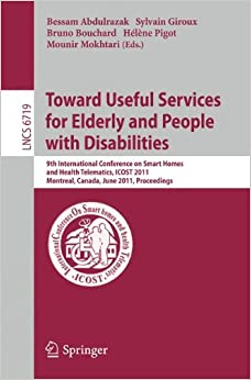 Book Towards Useful Services for Elderly and People with Disabilities: 9th International Conference on Smart Homes and Health Telematics, ICOST 2011, ... (Lecture Notes in Computer Science)
