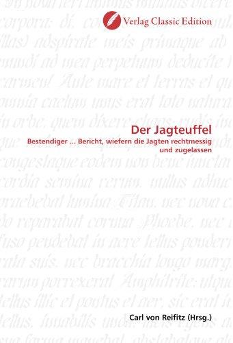 Der Jagteuffel: Bestendiger ... Bericht, wiefern die Jagten rechtmessig und zugelassen (German Edition)