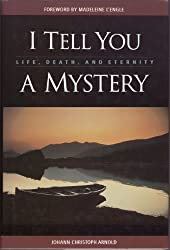 I Tell You a Mystery : Life, Death, and Eternity