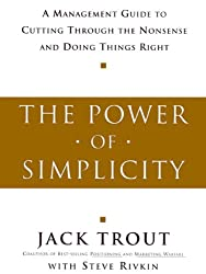 The Power Of Simplicity: A Management Guide to Cutting Through the Nonsense and Doing Things Right