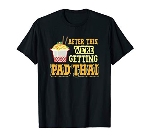 After This Pad Thai Noodles Eat Cook Street Food Bangkok T-Shirt