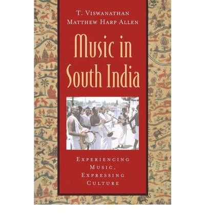 [(Music in South India: The Karnatak Concert Tradition and Beyond - Experiencing Music, Expressing Culture )] [Author: Thiagarajan Viswanathan] (Music In South India Viswanathan)