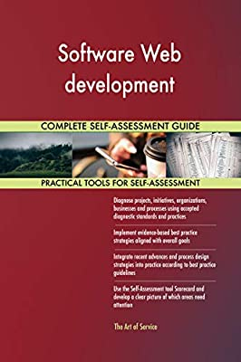 Software Web development All-Inclusive Self-Assessment - More than 700 Success Criteria, Instant Visual Insights, Comprehensive Spreadsheet Dashboard, Auto-Prioritized for Quick Results