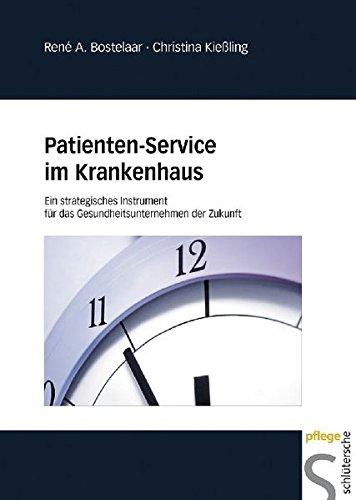Patienten-Service im Krankenhaus. Ein strategisches Instrument für das Gesundheitsunternehmen der Zukunft