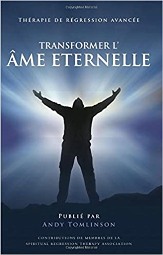 Téléchargement gratuit ebooks pdf pour cela Transformer L'Ame Eternelle - Therapie de Regression Avancee CHM by Andy Tomlinson