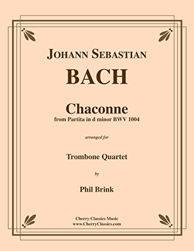 Bach - Chaconne in d minor for Trombone Quartet from Partita BWV 1004 arranged by Phil Brink