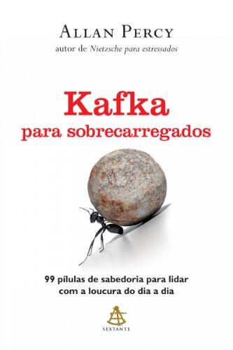 Kafka para sobrecarregados: 99 pílulas de sabedoria para lidar com a loucura do dia a dia